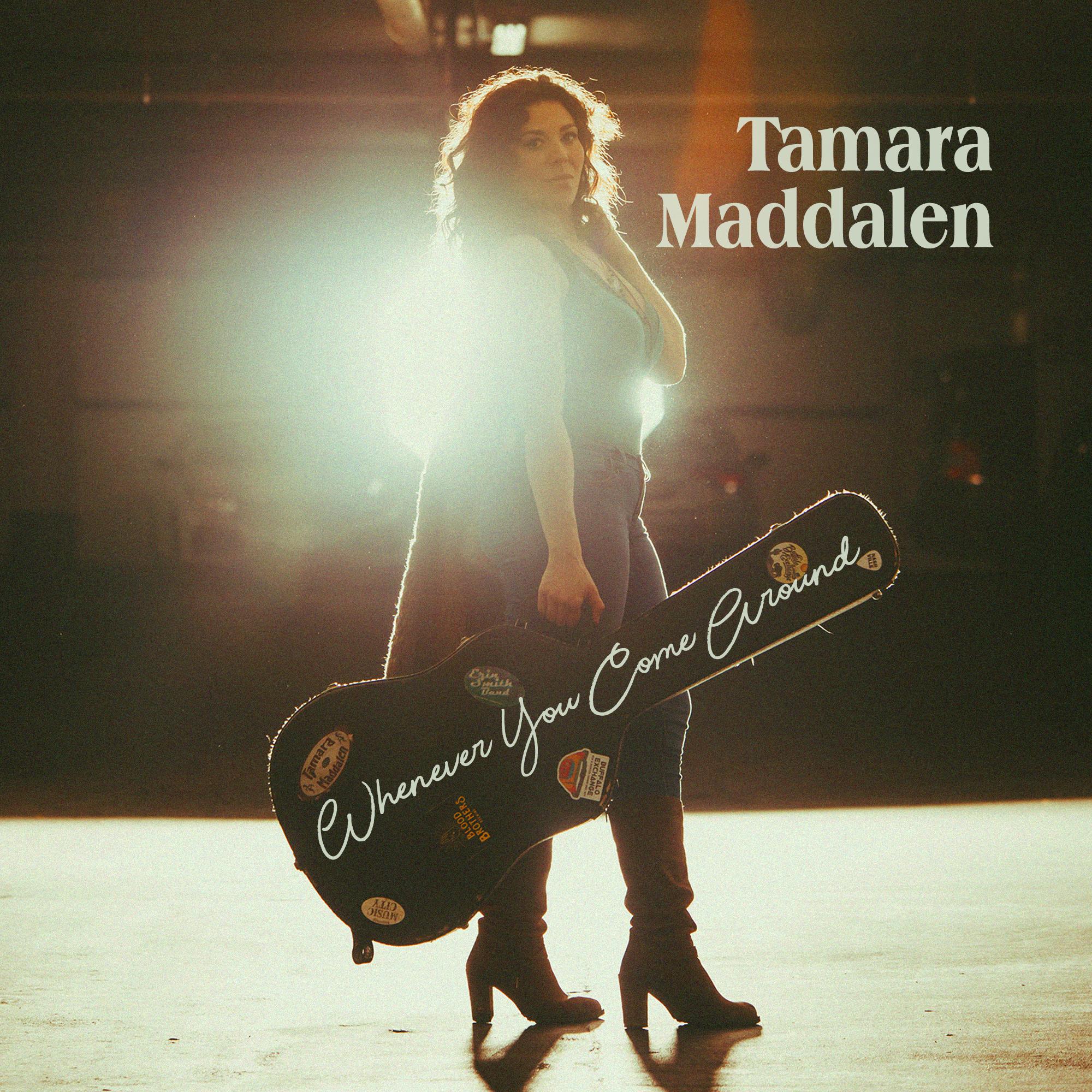 Whenever You Come Around - Tamara Maddalen